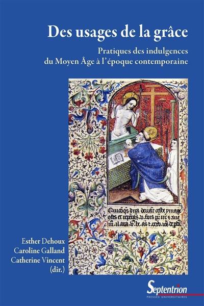 Des usages de la grâce : pratiques des indulgences du Moyen Age à l'époque contemporaine