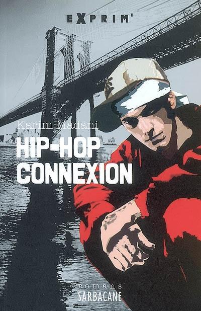 Hip-hop connexion / Karim Madani   Madani, Karim (1972-....). Auteur