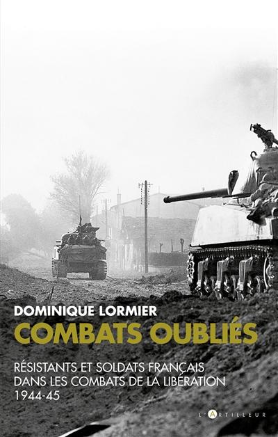 Combats oubliés : résistants et soldats français dans les combats de la Libération 1944-45