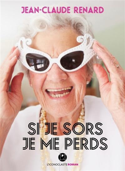 Si je sors je me perds | Renard, Jean-Claude (1965-....). Auteur