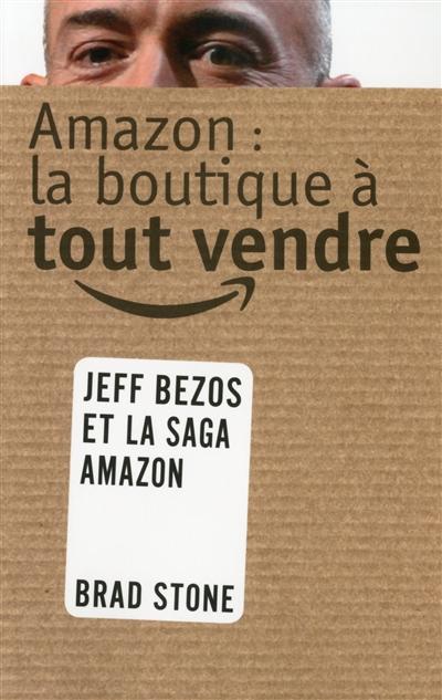 Amazon, la boutique à tout vendre : l'histoire de Jeff Bezos / Brad Stone | Stone, Brad. Auteur