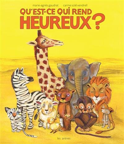 Qu'est-ce qui rend heureux ? / Marie-Agnès Gaudrat | Gaudrat, Marie-Agnès (1954-....). Auteur