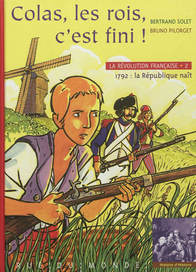 La Révolution française. Vol. 2. Colas, les rois, c'est fini ! : 1792, la République naît