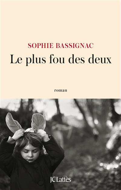 plus fou des deux (Le) : roman / Sophie Bassignac | Bassignac, Sophie (1960-....). Auteur