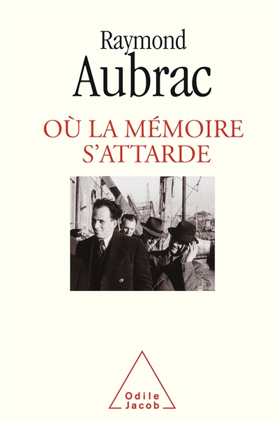 Où la mémoire s'attarde / Raymond Aubrac   Aubrac, Raymond. Auteur