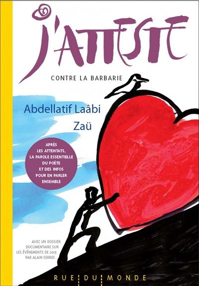 J'atteste : contre la barbarie | Laâbi, Abdellatif (1942-....). Auteur
