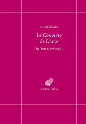 Le Convivio de Dante : sa lettre et son esprit