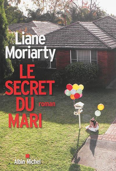 Le secret du mari : roman / Liane Moriarty   Moriarty, Liane (1966-...). Auteur