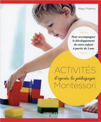 Activités d'après la pédagogie Montessori : pour accompagner le développement de votre enfant à partir de 3 ans | Pitamic, Maja (19..-....)