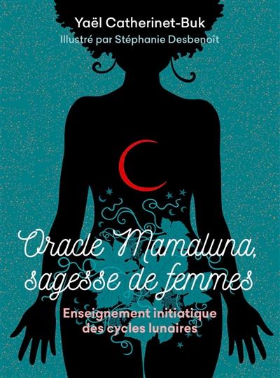 Oracle mamaluna, sagesse des femmes : enseignement initiatique des cycles lunaires