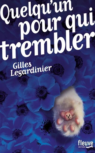 Quelqu'un pour qui trembler / Gilles Legardinier | Legardinier, Gilles (1965-....). Auteur