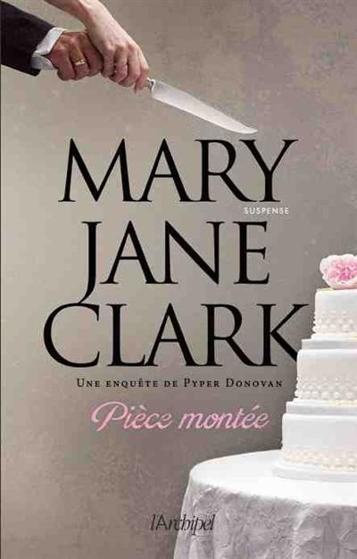 Pièce montée | Clark, Mary Jane (1954-....). Auteur