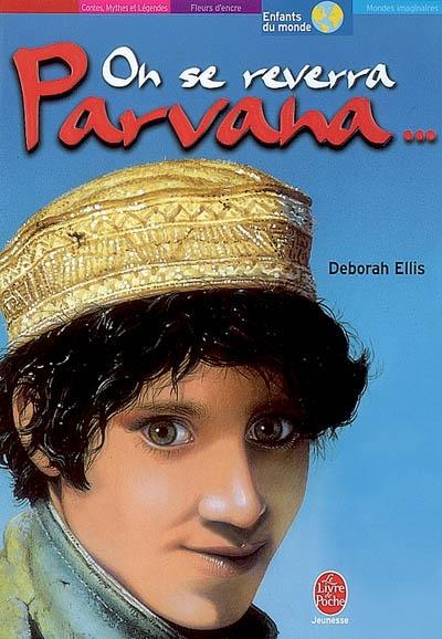 On se reverra Parvana... / Deborah Ellis | Ellis, Deborah (1960-....). Auteur