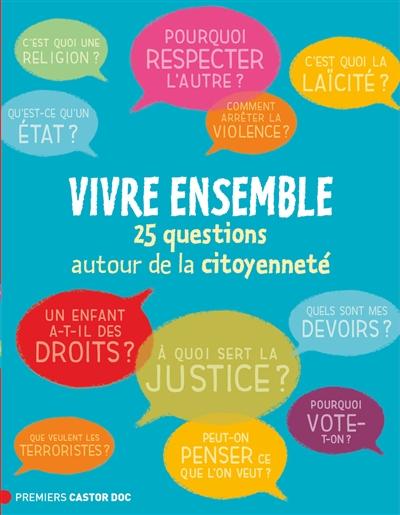 Vivre ensemble : 25 questions autour de la citoyenneté | Rousseau, Nicolas. Auteur