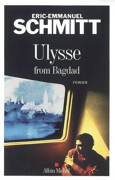 Ulysse from Bagdad / Eric-Emmanuel Schmitt   Schmitt, Éric-Emmanuel (1960-....). Auteur