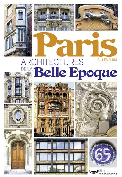 Paris : architectures de la Belle Epoque / Gilles Plum   Plum, Gilles, auteur