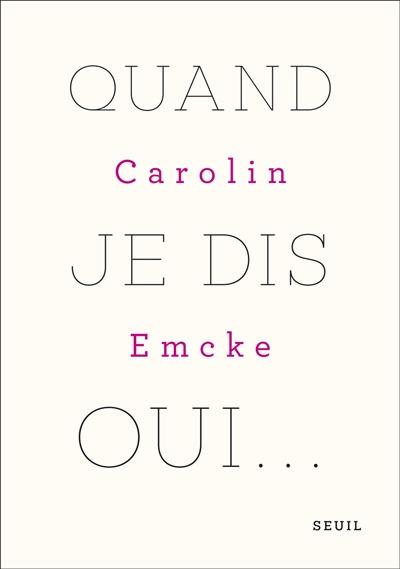 Quand je dis oui... : un monologue / Carolin Emcke ; traduit de l'allemand par Alexandre Pateau | Emcke, Carolin (1967-....), auteur