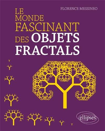 Le monde fascinant des objets fractals |