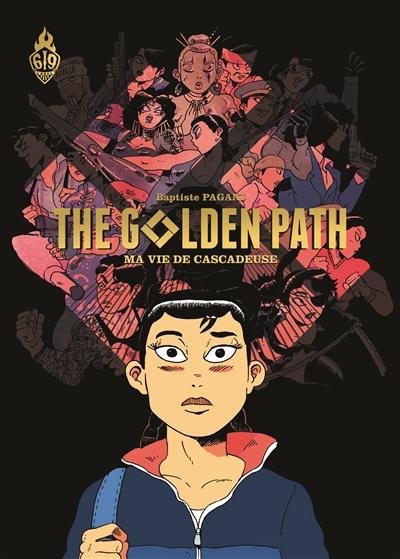 The golden path : Ma vie de cascadeuse | Pagani, Baptiste (1981-....). Auteur