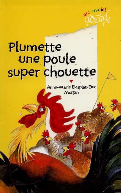 Plumette une poule super chouette | Desplat-Duc, Anne-Marie (1948-...). Auteur