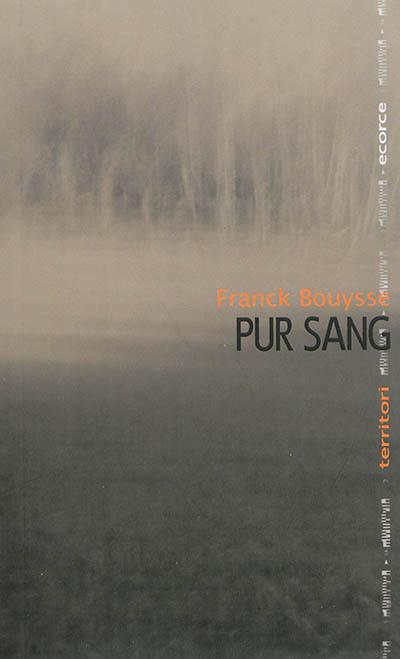 Pur sang / Franck Bouysse | Bouysse, Franck (1965-....). Auteur
