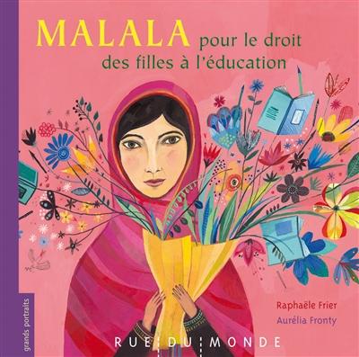 Malala : pour le droit des filles à l'éducation / texte de Raphaële Frier | Frier, Raphaële (1970-....). Auteur