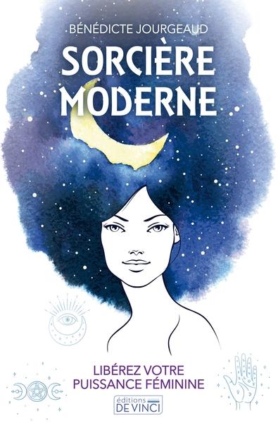 Sorcière moderne : libérez votre puissance féminine