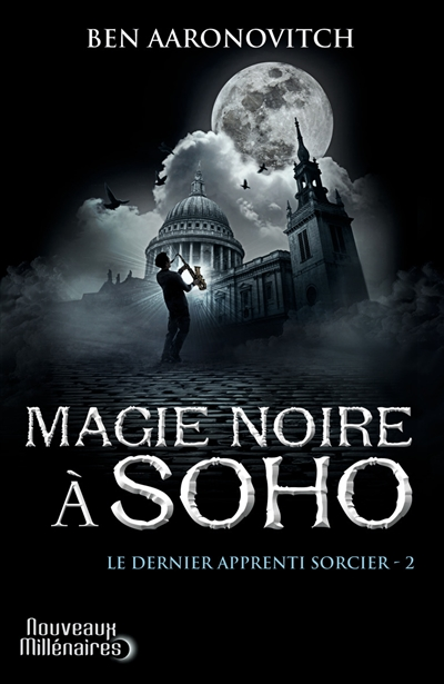 Magie noire à Soho   Aaronovitch, Ben. Auteur