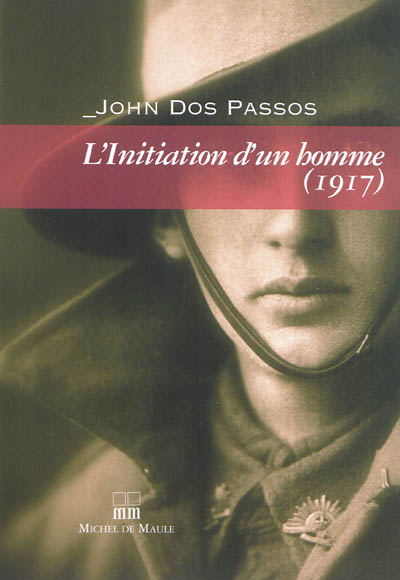 L'Initiation d'un homme : 1917 / John Dos Passos | Dos Passos, John (1896-1970)