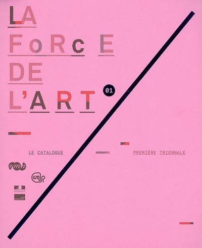 La force de l'art : première triennale, le catalogue | Blistène, Bernard (1955-....). Directeur de publication
