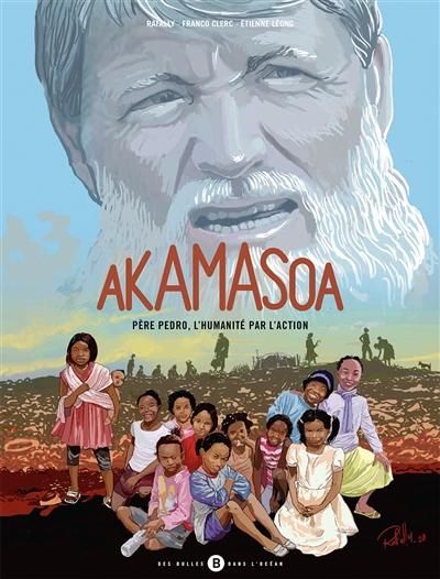 Akamasoa : père Pedro, l'humanité par l'action