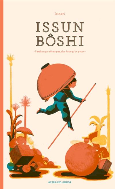 Issun Bôshi : l'enfant qui n'était pas plus haut qu'un pouce | Icinori, Raphaël. Auteur