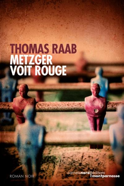 Metzger voit rouge   Thomas Raab (1970-....). Auteur