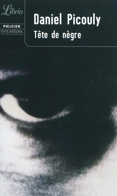 Tête de Nègre / Daniel Picouly | Picouly, Daniel (1948-....). Auteur