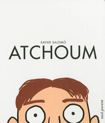 Atchoum / Xavier Salomó   Salomo, Xavier (1976-...). Auteur