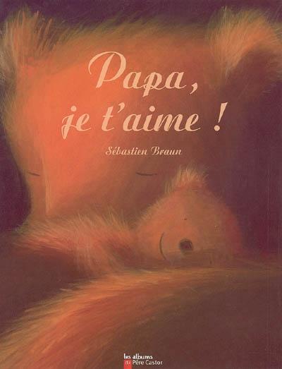Papa, je t'aime ! / Sébastien Braun | Braun, Sebastien. Auteur