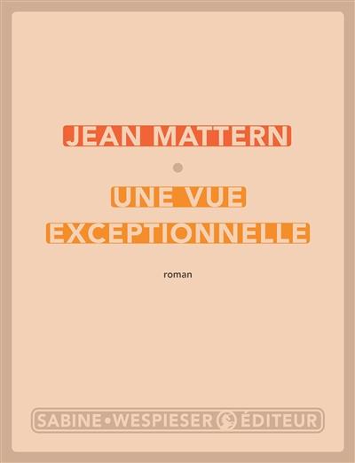 Une  vue exceptionnelle : roman | Mattern, Jean (1965-....). Auteur