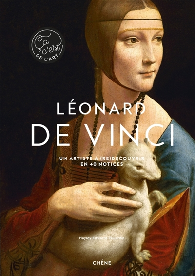 Léonard de Vinci : un artiste à (re)découvrir en 40 notices | Edwards-Dujardin, Hayley-Jane. Auteur