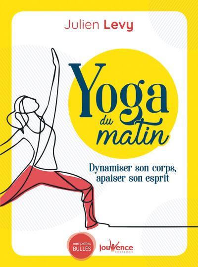 Yoga du matin : dynamiser son corps, apaiser son esprit
