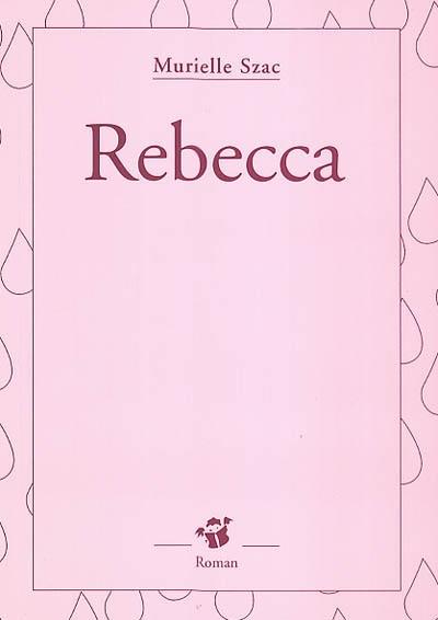 Rebecca / Murielle Szac | Szac, Murielle. Auteur