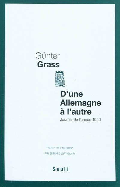 D'une Allemagne à l'autre : journal de l'année 1990 / Günter Grass,...   Grass, Günter (1927-2015). Auteur