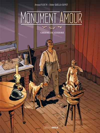 Monument amour. Vol. 1. Chiens de guerre