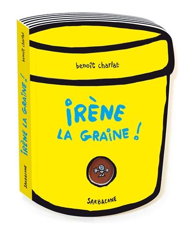 Irène la graine   Charlat, Benoît (1978-....). Auteur