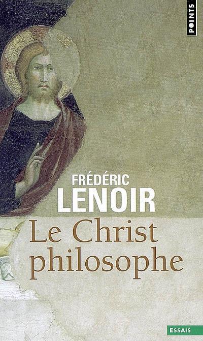 Christ philosophe (Le)   Lenoir, Frédéric (1962-....). Auteur