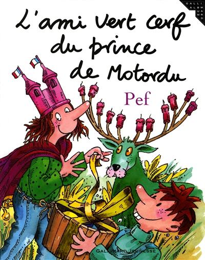 L' ami vert cerf du prince de Motordu / Pef...   Pef (1939-....). Auteur