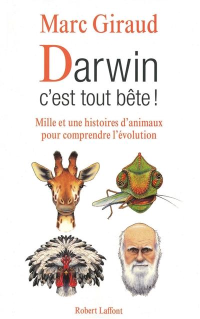 Darwin, c'est tout bête ! : mille et une histoires d'animaux pour comprendre l'évolution