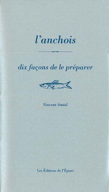 L' anchois, dix façons de le préparer | Amiel, Vincent. Auteur