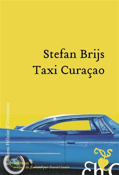 Taxi Curaçao : roman | Brijs, Stefan (1969-....). Auteur