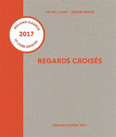 Regards croisés : Roland-Garros 2017