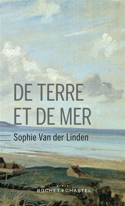 De terre et de mer : roman   Van der Linden, Sophie. Auteur